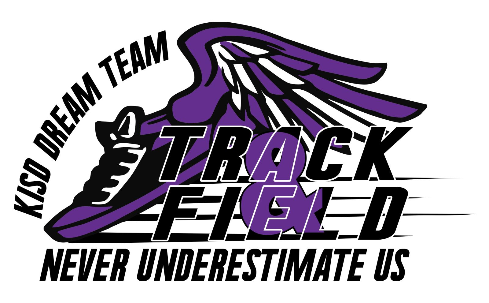 KISD Dream Team Track and Field Never Underestimate Us Purlpe and Black wing shoe emblem